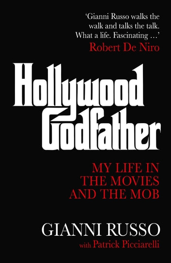 Hollywood Godfather - My Life in the Movies and the Mob ebook by Gianni Russo