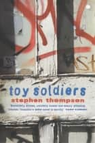 Toy Soldiers 電子書 by Stephen Thompson