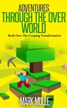 Adventures Through the Over World, Book One: The Creeping Transformation ebook by Mark Mulle