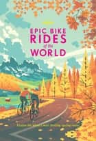 Epic Bike Rides of the World ebook by Lonely Planet
