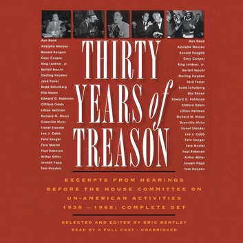 Thirty Years of Treason - Excerpts from Hearings before the House Committee on Un-American Activities 1938–1968; Complete Set audiobook by Gabrielle de Cuir,Eric Bentley,various authors