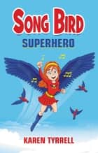 Song Bird Superhero - Song Bird, #1 ebook by Karen Tyrrell