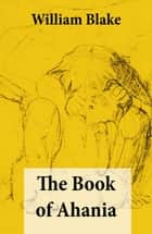 The Book of Ahania (Illuminated Manuscript with the Original Illustrations of William Blake) ebook by William Blake, William Blake