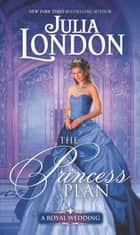 The Princess Plan - A Historical Romance ebook by Julia London