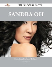 Sandra Oh 152 Success Facts - Everything you need to know about Sandra Oh ebook by Janet Figueroa