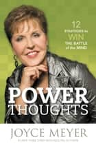 Power Thoughts - 12 Strategies to Win the Battle of the Mind ebook by