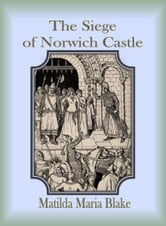 The Siege of Norwich Castle ebook by Matilda Maria Blake