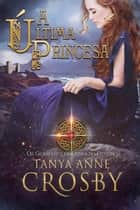A Última Princesa - Os Guardiães da Pedra do Destino ebook by Tanya Anne Crosby