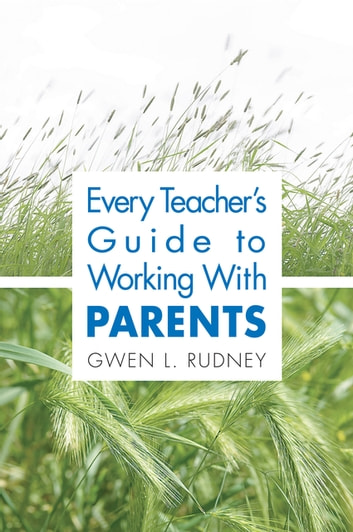 Every Teacher's Guide to Working With Parents ebook by Dr. Gwen L. Rudney