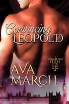 Convincing Leopold (London Legal Book 2) ebook by Ava March