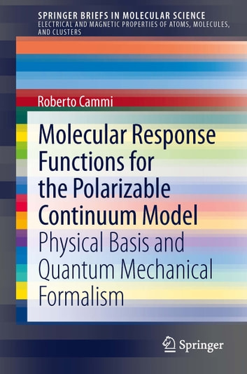 Molecular Response Functions for the Polarizable Continuum Model - Physical basis and quantum mechanical formalism eBook by Roberto Cammi