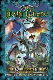 The Iron Claw: The Warlock's Child Book Three ebook by Paul Collins,Sean McMullen