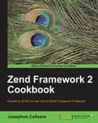 Zend Framework 2 Cookbook ebook by Josephus Callaars