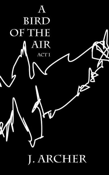 A Bird of the Air: Act 1 ebook by James Archer