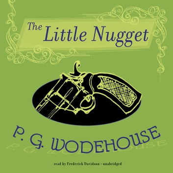 The Little Nugget audiobook by P. G. Wodehouse