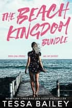 The Beach Kingdom Bundle ebook by Tessa Bailey