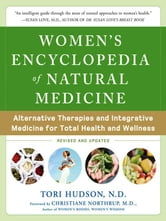 Women's Encyclopedia of Natural Medicine : Alternative Therapies and Integrative Medicine for Total Health and Wellness ebook by Hudson, Tori