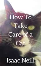 How to Take Care of a Cat ebook by Isaac Neill