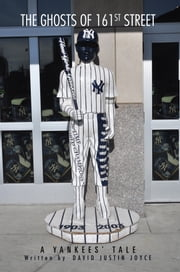 The Ghosts Of 161st Street - The 2009 Yankees Season ebook by David J. Joyce
