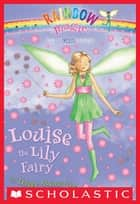 Petal Fairies #3: Louise the Lily Fairy - A Rainbow Magic Book ebook by Daisy Meadows