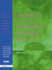 Using Literacy to Develop Thinking Skills with Children Aged 7-11 ebook by Paula Iley
