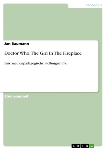 Doctor Who, The Girl In The Fireplace - Eine medienpädagogische Stellungnahme ebook by Jan Baumann