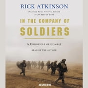In The Company of Soldiers - A Chronicle of Combat in Iraq audiobook by Rick Atkinson