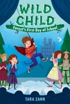 Wild Child: Forest's First Day of School ebook by Tara Zann, Dan Widdowson