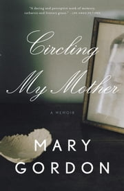 Circling My Mother ebook by Mary Gordon