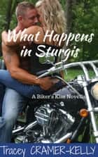 What Happens in Sturgis - a Biker's Kiss Novella ebook by Tracey Cramer-Kelly