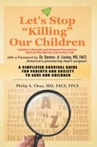 Let's Stop ''Killing'' Our Children ebook by Philip S. Chua, MD, FACS, FPCS