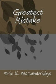 Greatest Mistake ebook by Erin K. McCambridge