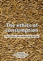 The ethics of consumption ebook by Helena Röcklinsberg,Per Sandin