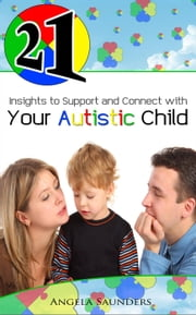 21 Insights to Support and Connect with Your Autistic Child ebook by Angela Saunders