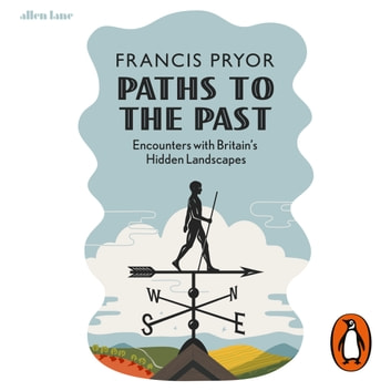Paths to the Past - Encounters with Britain's Hidden Landscapes audiobook by Francis Pryor