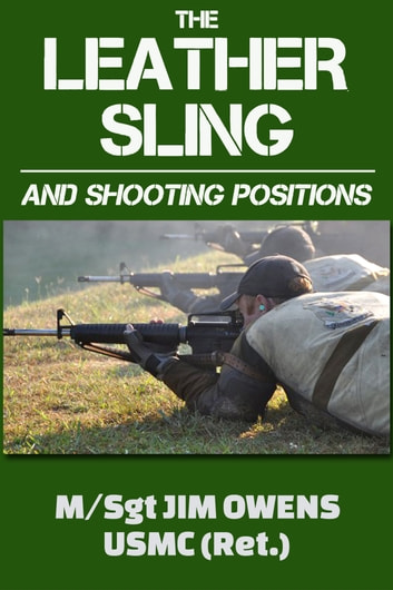 The Leather Sling and Shooting Positions ebook by Jim Owens