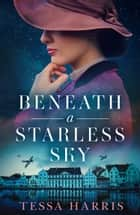 Beneath a Starless Sky ebook by Tessa Harris