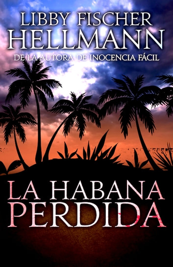 La Habana Perdida - Spanish version of Havana Lost ebook by Libby Fischer Hellmann