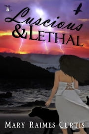 Luscious & Lethal - The Gilded River Chronicles, #1 ebook by Mary Raimes Curtis,Lea Schizas