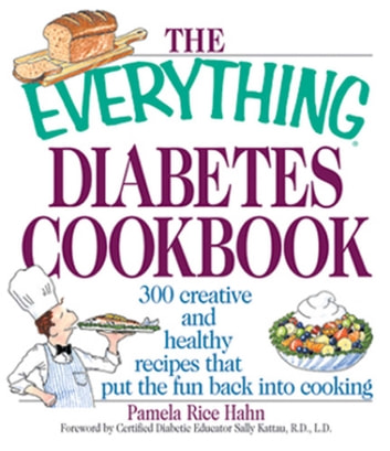 The Everything Diabetes Cookbook - 300 Creative and Healthy Recipes That Put the Fun Back into Cooking ebook by Pamela Rice Hahn,Bethany Brown,Christel A. Shea