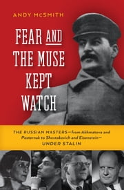 Fear and the Muse Kept Watch - The Russian Masters-from Akhmatova and Pasternak to Shostakovich and Eisenstein-Under Stalin ebook by Andy McSmith