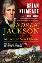 Andrew Jackson and the Miracle of New Orleans - The Battle That Shaped America's Destiny ebook by Brian Kilmeade, Don Yaeger