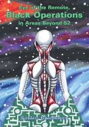 Eye of the Remote, Black Operations in Areas Beyond 52 ebook by Solaris BlueRaven