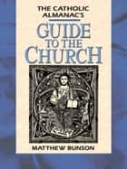 Ebook Catholic Almanac's Guide to the Church di Matthew Bunson