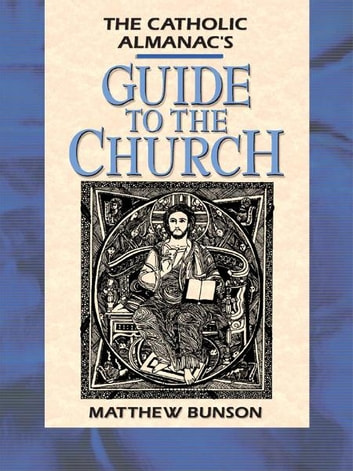 Catholic Almanac's Guide to the Church ebook by Matthew Bunson
