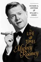 The Life and Times of Mickey Rooney ebook by Richard A. Lertzman, William J. Birnes