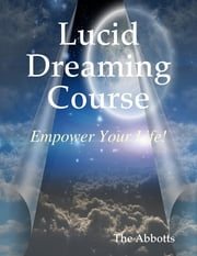 Lucid Dreaming Course - Empower Your Life! ekitaplar by The Abbotts