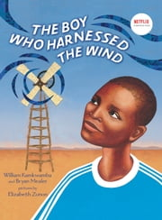 The Boy Who Harnessed the Wind - Picture Book Edition ebook by William Kamkwamba, Bryan Mealer, Elizabeth Zunon