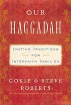 Our Haggadah ebook by Cokie Roberts,Steven V. Roberts,Kristina Applegate Lutes