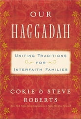 Our Haggadah - Uniting Traditions for Interfaith Families ebook by Cokie Roberts,Steven V. Roberts